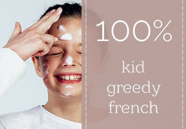 100% kid, greedy, frenchy